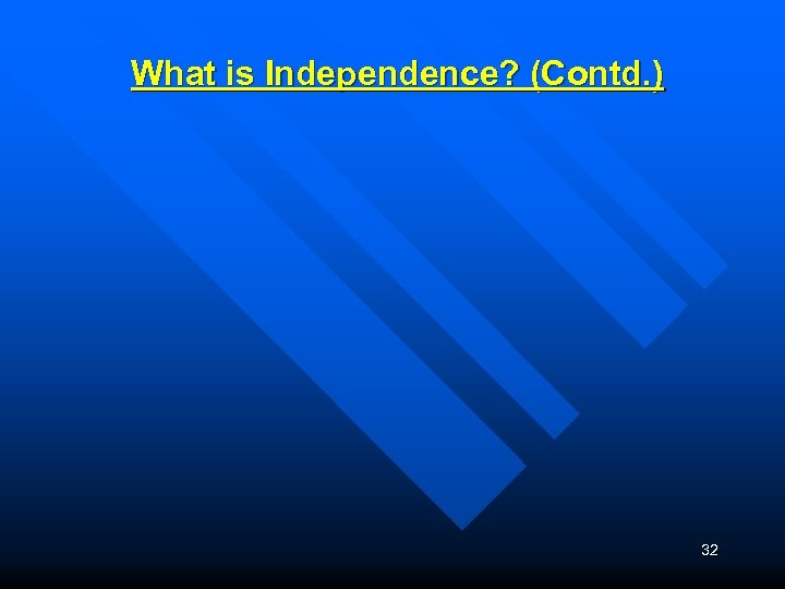 What is Independence? (Contd. ) 32