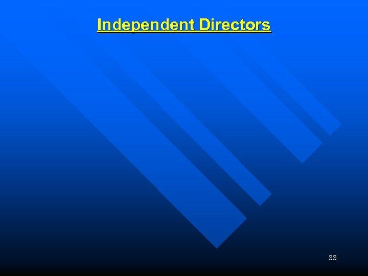Independent Directors 33