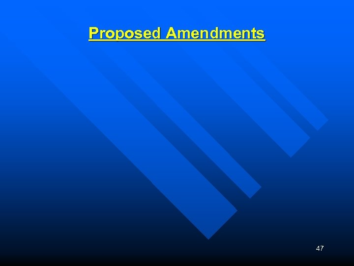 Proposed Amendments 47