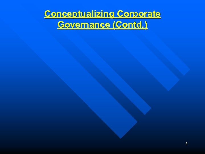 Conceptualizing Corporate Governance (Contd. ) 5