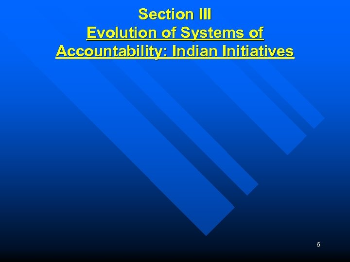 Section III Evolution of Systems of Accountability: Indian Initiatives 6