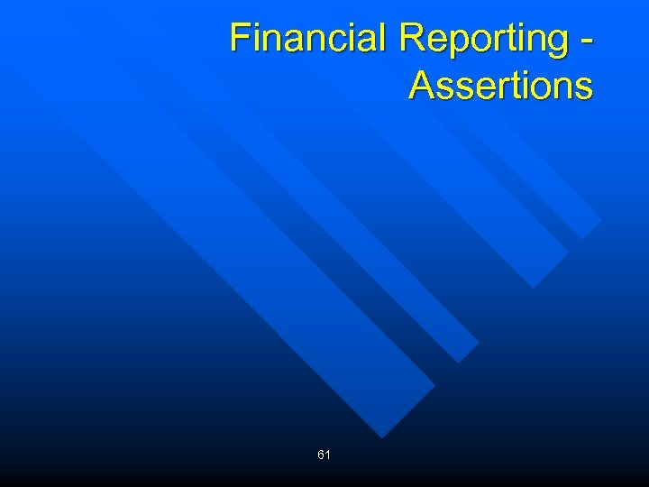Financial Reporting Assertions 61