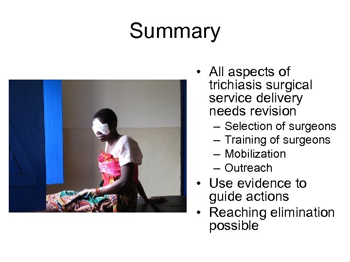 Summary • All aspects of trichiasis surgical service delivery needs revision – – Selection