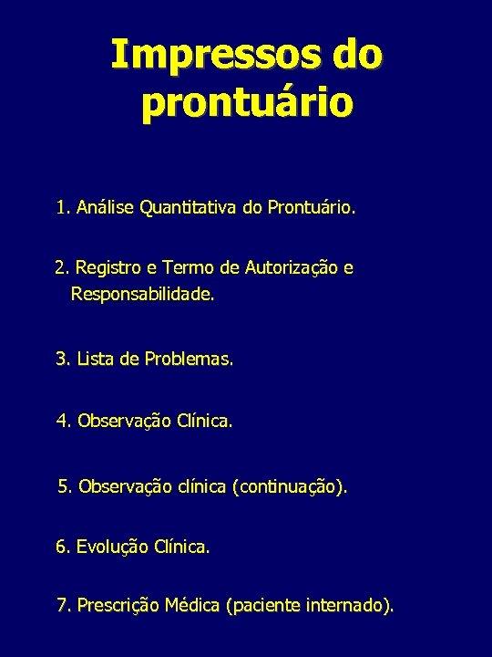 Impressos do prontuário 1. Análise Quantitativa do Prontuário. 2. Registro e Termo de Autorização
