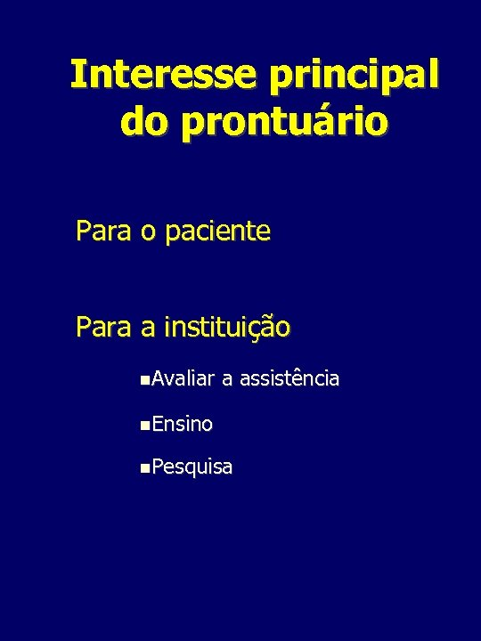 Interesse principal do prontuário Para o paciente Para a instituição Avaliar a assistência Ensino