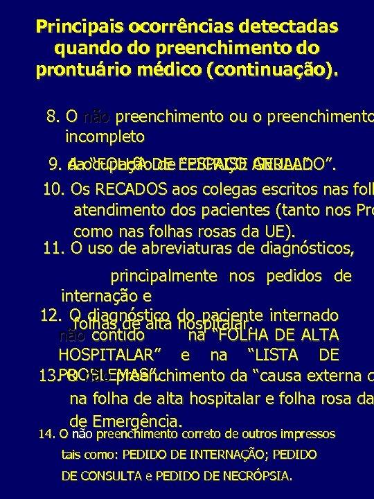 Principais ocorrências detectadas quando do preenchimento do prontuário médico (continuação). 8. O não preenchimento