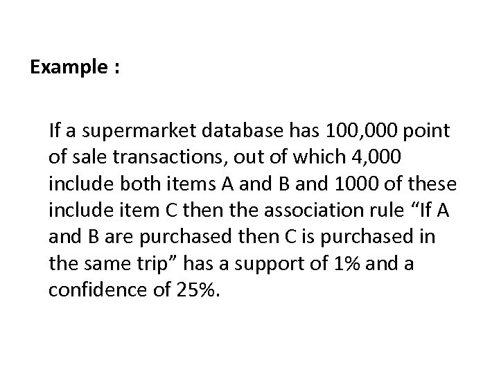 Example : If a supermarket database has 100, 000 point of sale transactions, out