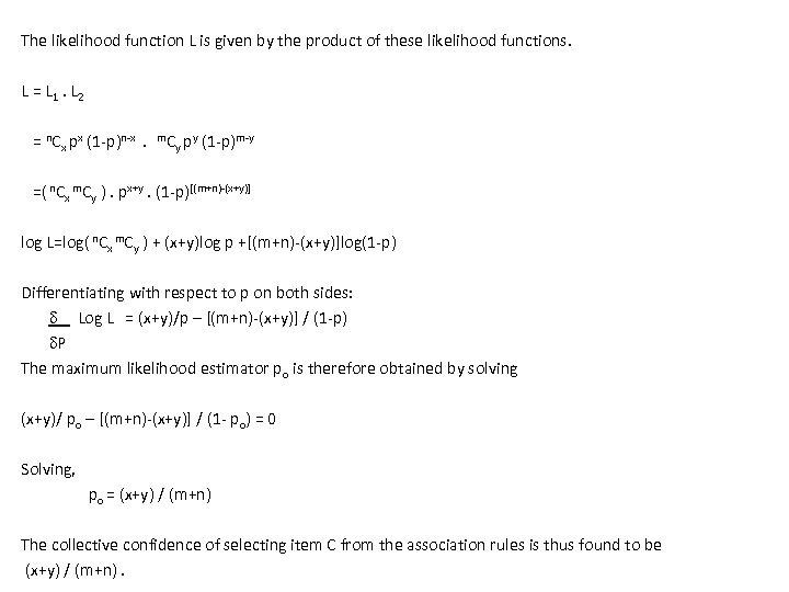 The likelihood function L is given by the product of these likelihood functions. L