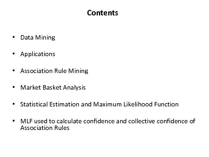 Contents • Data Mining • Applications • Association Rule Mining • Market Basket Analysis