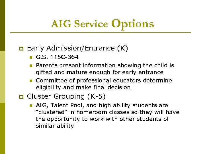 AIG Service Options p Early Admission/Entrance (K) n n n p G. S. 115