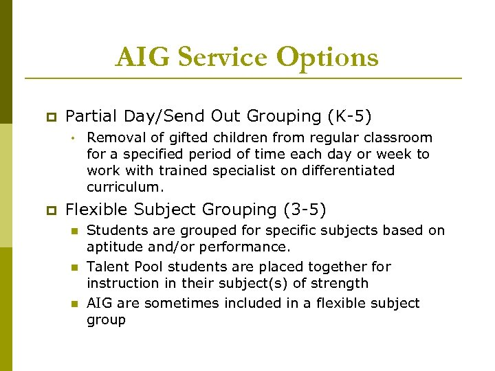 AIG Service Options p Partial Day/Send Out Grouping (K-5) • p Removal of gifted