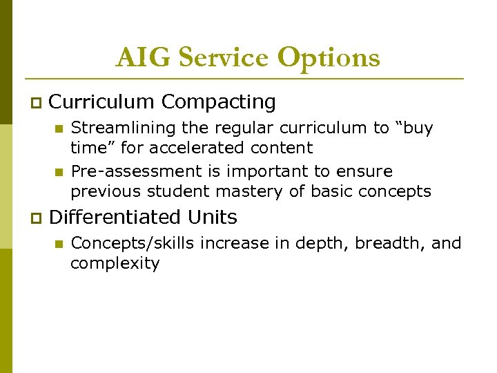 AIG Service Options p Curriculum Compacting n n p Streamlining the regular curriculum to