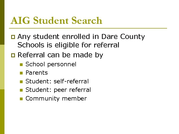 AIG Student Search Any student enrolled in Dare County Schools is eligible for referral