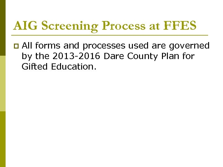 AIG Screening Process at FFES p All forms and processes used are governed by