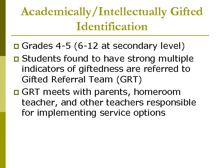 Academically/Intellectually Gifted Identification Grades 4 -5 (6 -12 at secondary level) p Students found
