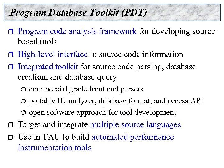 Program Database Toolkit (PDT) r r r Program code analysis framework for developing sourcebased