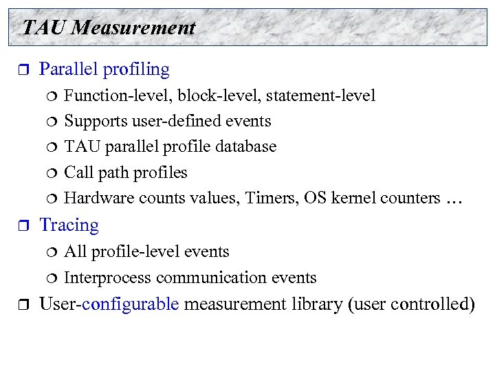 TAU Measurement r Parallel profiling ¦ ¦ ¦ r Tracing ¦ ¦ r Function-level,