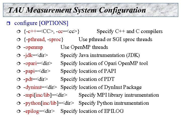 TAU Measurement System Configuration r configure [OPTIONS] ¦ ¦ ¦ {-c++=<CC>, -cc=<cc>} Specify C++