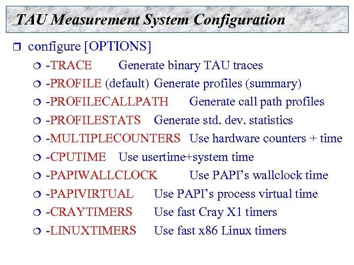 TAU Measurement System Configuration r configure [OPTIONS] ¦ ¦ ¦ ¦ ¦ -TRACE Generate