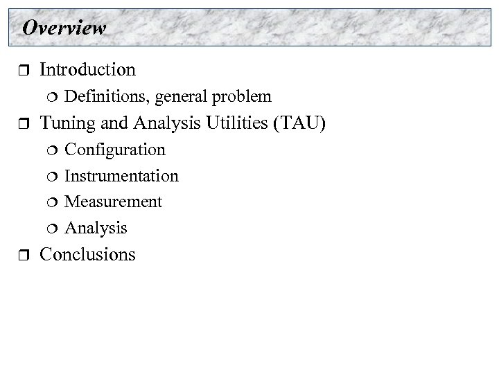 Overview r Introduction ¦ r Tuning and Analysis Utilities (TAU) ¦ ¦ r Definitions,