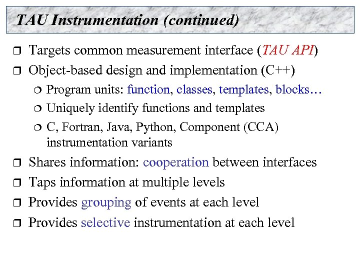 TAU Instrumentation (continued) r r Targets common measurement interface (TAU API) Object-based design and