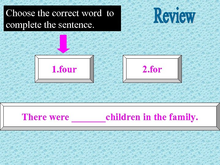 Choose the correct word to complete the sentence. 1. four 2. for There were