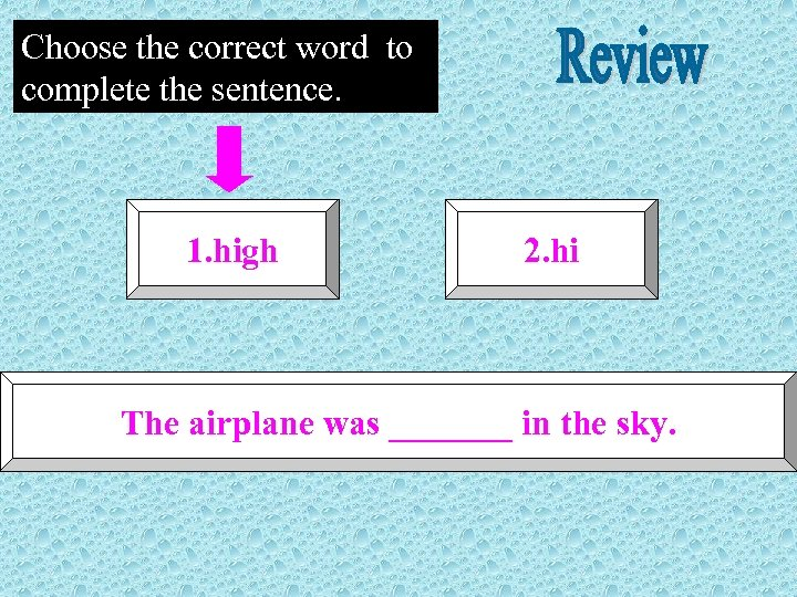 Choose the correct word to complete the sentence. 1. high 2. hi The airplane
