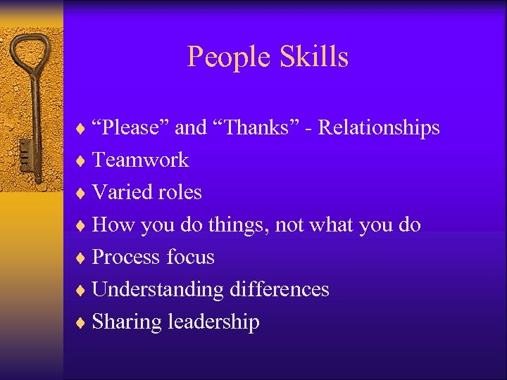 "People Skills ¨ ""Please"" and ""Thanks"" - Relationships ¨ Teamwork ¨ Varied roles ¨"