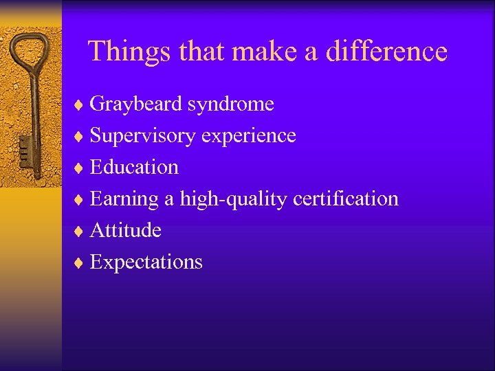 Things that make a difference ¨ Graybeard syndrome ¨ Supervisory experience ¨ Education ¨