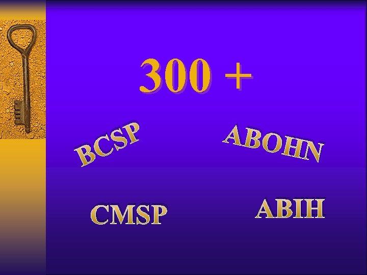 300 + SP BC CMSP ABOH N ABIH
