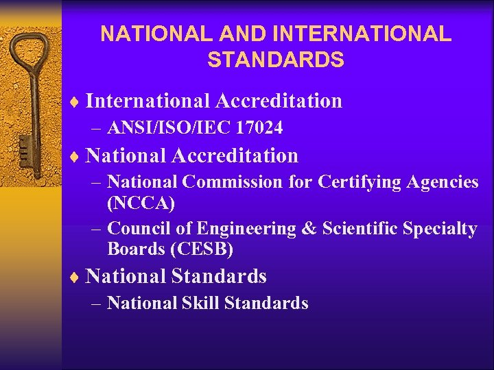 NATIONAL AND INTERNATIONAL STANDARDS ¨ International Accreditation – ANSI/ISO/IEC 17024 ¨ National Accreditation –