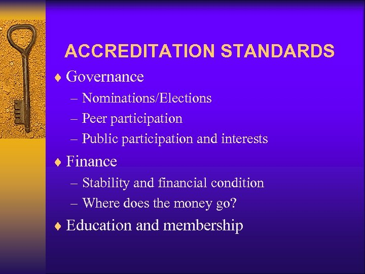 ACCREDITATION STANDARDS ¨ Governance – Nominations/Elections – Peer participation – Public participation and interests