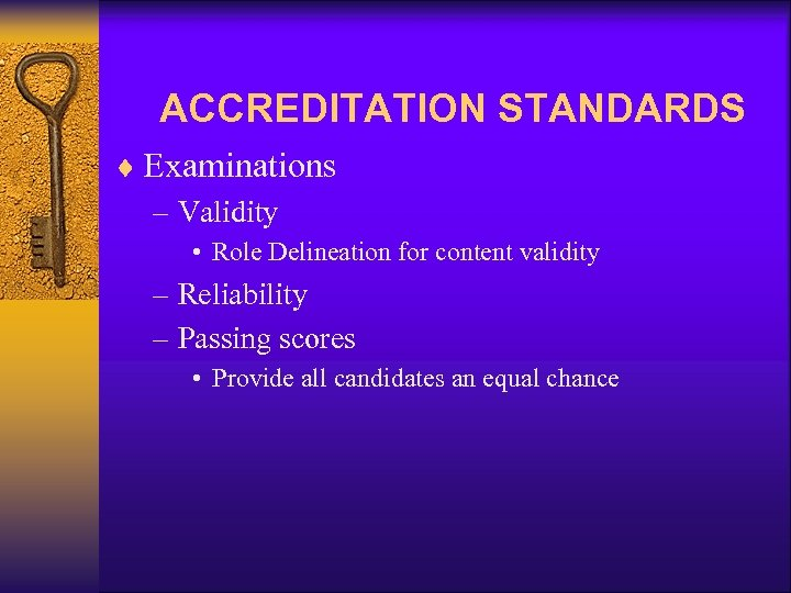 ACCREDITATION STANDARDS ¨ Examinations – Validity • Role Delineation for content validity – Reliability