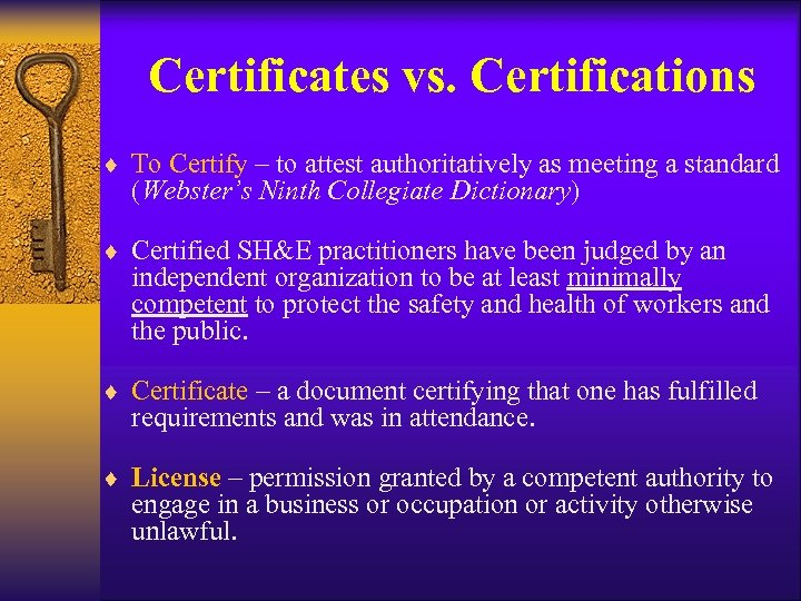 Certificates vs. Certifications ¨ To Certify – to attest authoritatively as meeting a standard