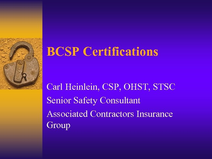 BCSP Certifications Carl Heinlein, CSP, OHST, STSC Senior Safety Consultant Associated Contractors Insurance Group
