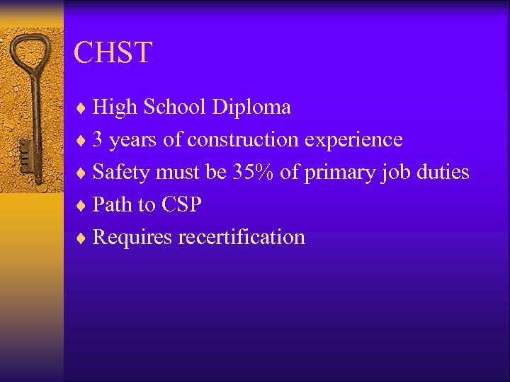 CHST ¨ High School Diploma ¨ 3 years of construction experience ¨ Safety must