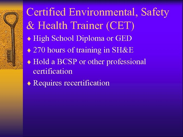 Certified Environmental, Safety & Health Trainer (CET) ¨ High School Diploma or GED ¨