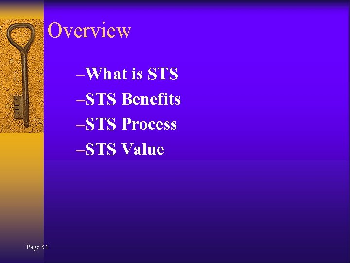 Overview –What is STS –STS Benefits –STS Process –STS Value Page 34