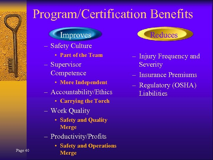 Program/Certification Benefits Improves Reduces – Safety Culture • Part of the Team – Supervisor