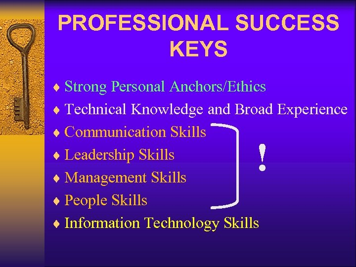 PROFESSIONAL SUCCESS KEYS ¨ Strong Personal Anchors/Ethics ¨ Technical Knowledge and Broad Experience ¨