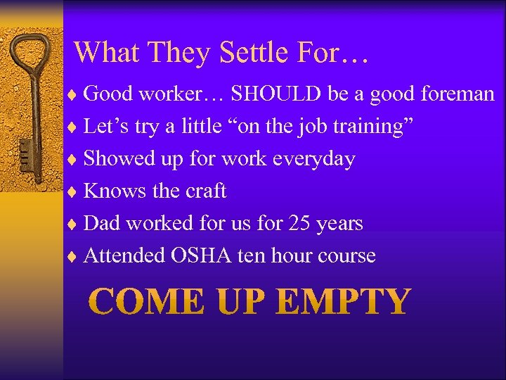 What They Settle For… ¨ Good worker… SHOULD be a good foreman ¨ Let's