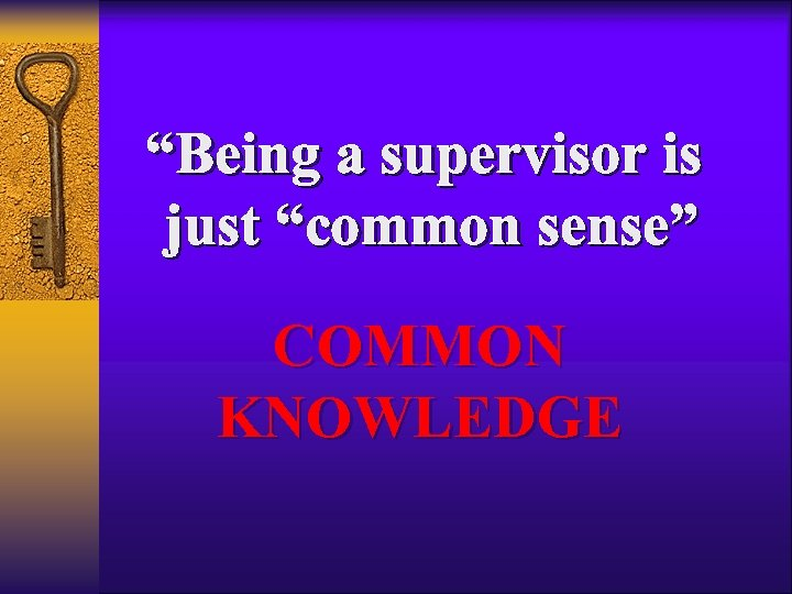 """Being a supervisor is just ""common sense"" COMMON KNOWLEDGE"