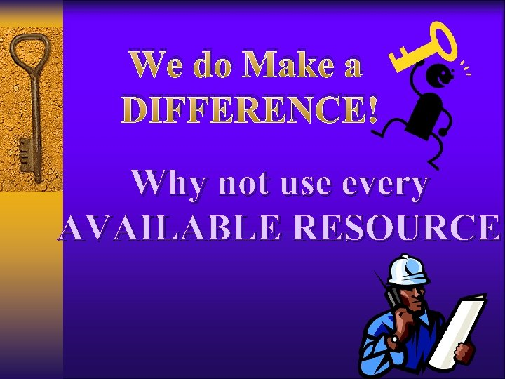 We do Make a DIFFERENCE! Why not use every AVAILABLE RESOURCE