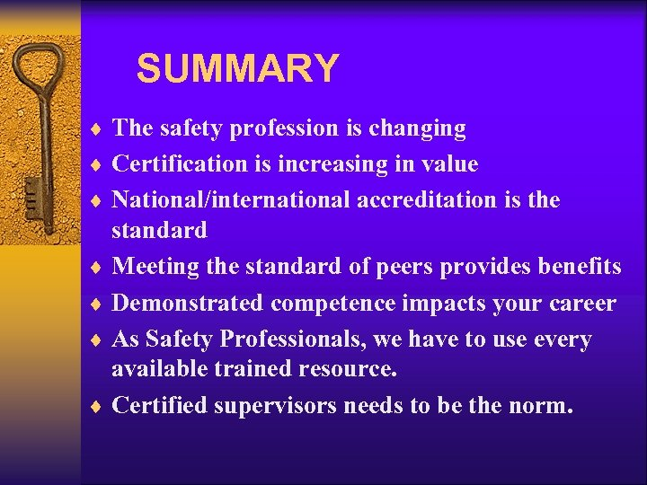 SUMMARY ¨ The safety profession is changing ¨ Certification is increasing in value ¨