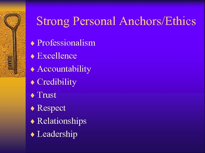 Strong Personal Anchors/Ethics ¨ Professionalism ¨ Excellence ¨ Accountability ¨ Credibility ¨ Trust ¨