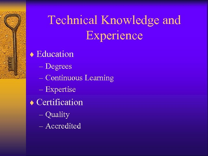 Technical Knowledge and Experience ¨ Education – Degrees – Continuous Learning – Expertise ¨