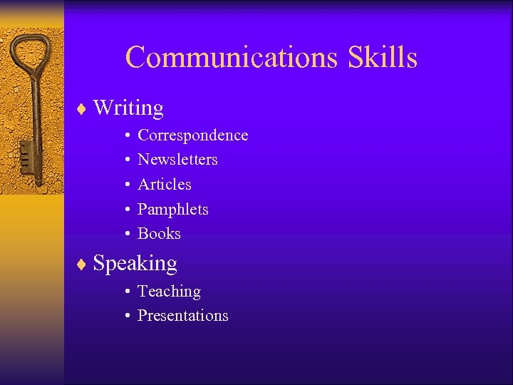 Communications Skills ¨ Writing • • • Correspondence Newsletters Articles Pamphlets Books ¨ Speaking