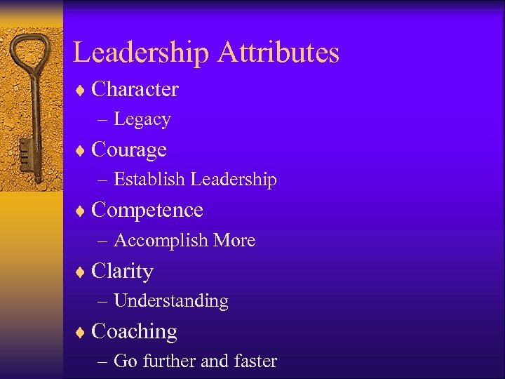 Leadership Attributes ¨ Character – Legacy ¨ Courage – Establish Leadership ¨ Competence –