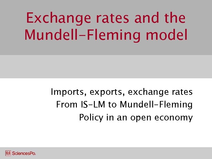 Exchange rates and the Mundell-Fleming model Imports, exchange rates From IS-LM to Mundell-Fleming Policy