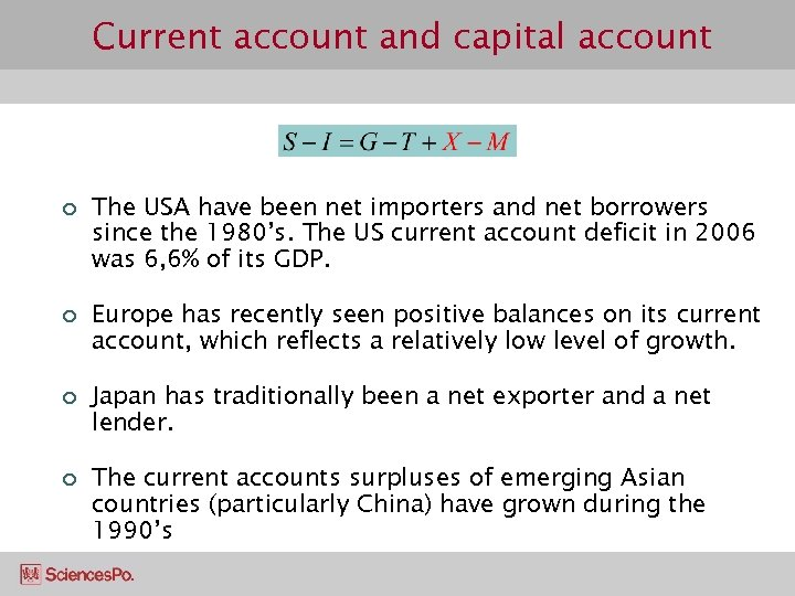 Current account and capital account ¢ ¢ The USA have been net importers and